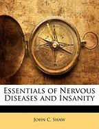 Essentials of Nervous Diseases and Insanity - Shaw, John C.