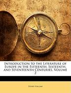 Introduction to the Literature of Europe in the Fifteenth, Sixteenth, and Seventeenth Centuries, Volume 2 - Hallam, Henry