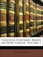 Theodor Fontane's Briefe an Seine Familie, Volume 1