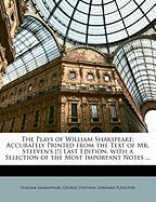 The Plays of William Shakspeare: Accurately Printed from the Text of Mr. Steeven's [!] Last Edition, with a Selection of the Most Important Notes ...