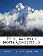 Don Juan, with Notes. Complete Ed - Byron, George Gordon N.; Juan