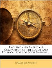 England and America: A Comparison of the Social and Political State of Both Nations ...