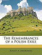 The Remembrances of a Polish Exile - Jakubowski, August A.