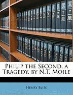 Philip the Second, a Tragedy, by N.T. Moile - Bliss, Henry