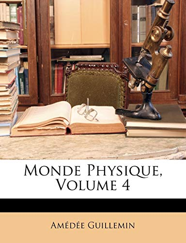 Monde Physique, Volume 4 (Paperback) - Amedee Victor Guillemin