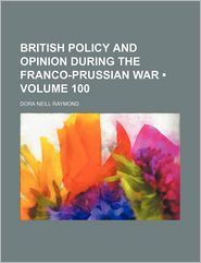 British Policy and Opinion During the Franco-Prussian War (100)