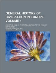 General History of Civilization in Europe (Volume 1); From the Fall of the Roman Empire to the French Revolution