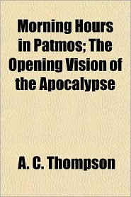 Morning Hours in Patmos; The Opening Vision of the Apocalypse