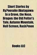 Short Stories by Ry Nosuke Akutagawa (Study Guide): In a Grove, the Nose, Dragon: The Old Potter's Tale, Autumn Mountain, Hell Screen, Rash Mon