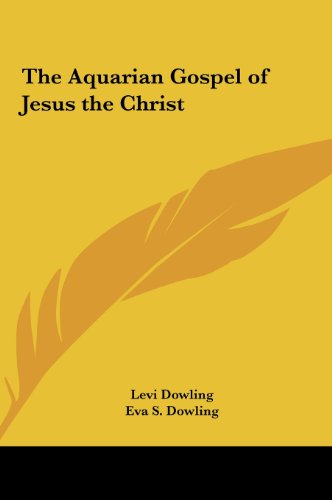 The Aquarian Gospel of Jesus the Christ - Levi Dowling; Eva S. Dowling