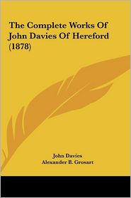 The Complete Works of John Davies of Hereford (1878) the Complete Works of John Davies of Hereford (1878)