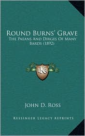 Round Burns' Grave: The Paeans and Dirges of Many Bards (1892)