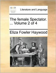 The Female Spectator. ... Volume 2 of 4