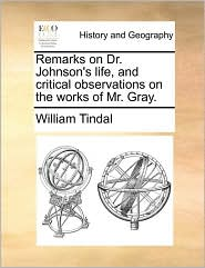 Remarks on Dr. Johnson's Life, and Critical Observations on the Works of Mr. Gray.