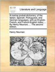 A  Marine Pocket-Dictionary, of the Italian, Spanish, Portuguese, and German Languages, with an English-French, and French-English Index; ... by Henr