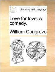 Love for Love. a Comedy.