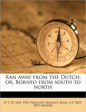 Ran Away from the Dutch; Or, Borneo from South to North