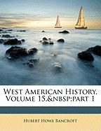West American History, Volume 15, Part 1