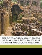 Life of Edmond Malone, Editor of Shakspeare. with Selections from His Manuscript Anecdotes - Prior, James