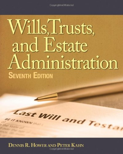 Wills, Trusts, and Estates Administration - Dennis R. Hower; Peter Kahn