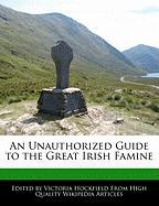An Unauthorized Guide to the Great Irish Famine