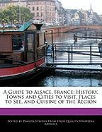 A Guide to Alsace, France: History, Towns and Cities to Visit, Places to See, and Cuisine of the Region