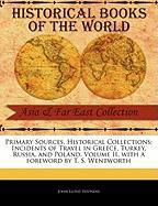 Primary Sources, Historical Collections: Incidents of Travel in Greece, Turkey, Russia, and Poland, Volume II, with a Foreword by T. S. Wentworth