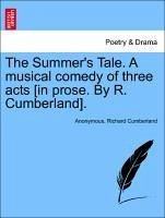 The Summer's Tale. a Musical Comedy of Three Acts [In Prose. by R. Cumberland].