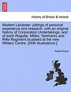 Modern Leicester: Jottings of Personal Experience and Research, with an Original History of Corporation Undertakings, and of Each Regula