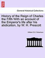 History of the Reign of Charles the Fifth with an Account of the Emperor's Life After His Abdication, by W. H. Prescott