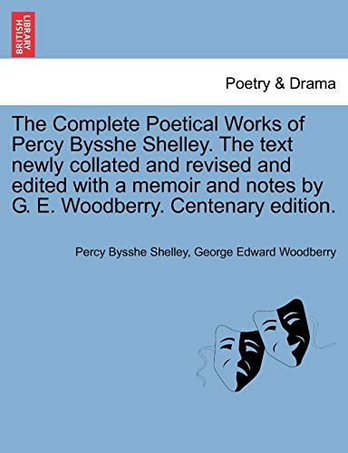 The Complete Poetical Works of Percy Bysshe Shelley. The text newly collated and revised and edited with a memoir and notes by G. E. Woodberry. Centenary edition. - Shelley, Percy Bysshe; Woodberry, George Edward
