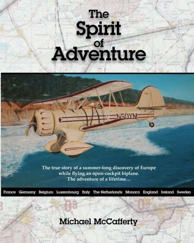 The Spirit of Adventure: Touring Europe in an Open Cockpit Biplane - Michael McCafferty