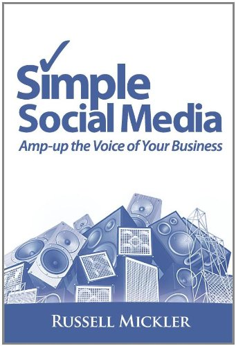 Simple Social Media: Amp-Up the Voice of Your Business - Russell Mickler