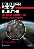 Cold War Space Sleuths: The Untold Secrets of the Soviet Space Program (Springer Praxis Books / Space Exploration)
