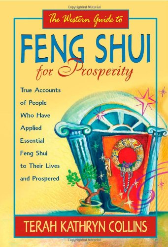 The Western Guide to Feng Shui for Prosperity: Revised Edition!: True Accounts of People Who Have Applied Essential Feng Shui to Their Lives - Terah Kathryn Collins