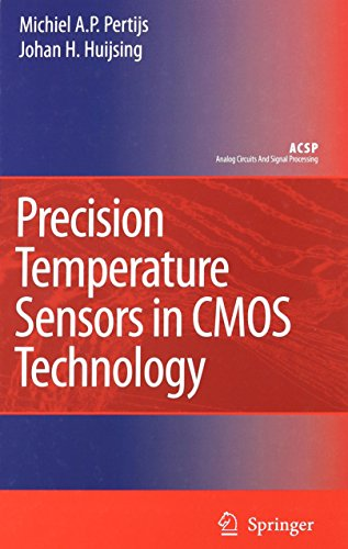 Precision Temperature Sensors in CMOS Technology (Analog Circuits and Signal Processing) - Micheal A.P. Pertijs; Johan Huijsing
