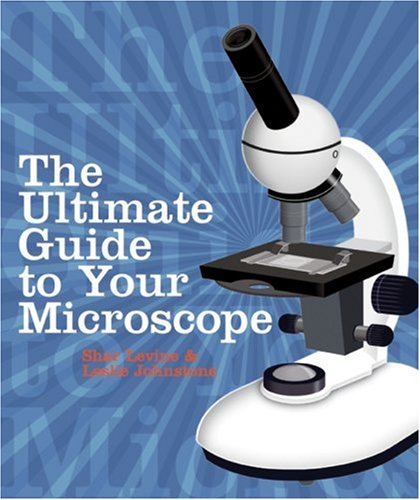 The Ultimate Guide to Your Microscope - Shar Levine, Leslie Johnstone