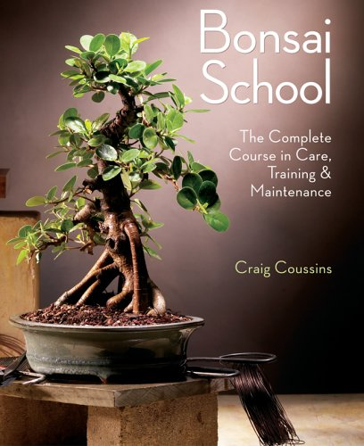 Bonsai School: The Complete Course in Care, Training  &  Maintenance - Craig Coussins