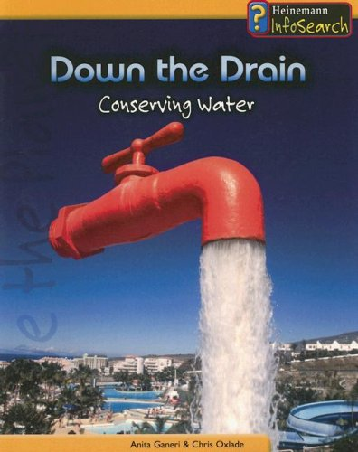 Down the Drain: Conserving Water (You Can Save the Planet) - Anita Ganeri; Chris Oxlade