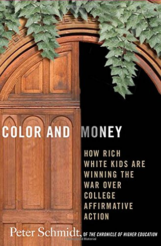 Color and Money: How Rich White Kids Are Winning the War over College Affirmative Action - Peter G. Schmidt