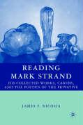 Reading Mark Strand: His Collected Works, Career, and the Poetics of the Privative