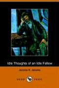 Idle Thoughts of an Idle Fellow - Jerome Klapka Jerome; Jerome K. Jerome