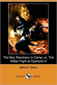 The Boy Ranchers in Camp; Or, the Water Fight at Diamond X (Dodo Press)
