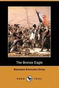 The Bronze Eagle (Dodo Press) - Orczy, Emmuska