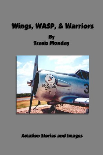 Wings, WASP,  &  Warriors - Travis Monday
