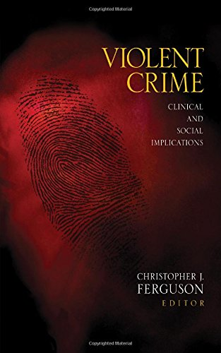 Violent Crime: Clinical and Social Implications - Christopher J. Ferguson