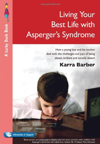Living Your Best Life with Asperger's Syndrome: How a Young Boy and His Mother Deal with the Challenges and Joys of Being Eleven, Brilliant - Karra Barber