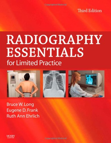 Radiography Essentials for Limited Practice, 3e - Bruce W. Long MS RT(R)(CV) FASRT; Eugene D. Frank MA RT(R) FASRT FAEIRS; Ruth Ann Ehrlich RT(R)