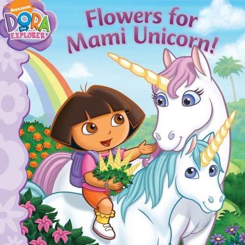 Flowers for Mami Unicorn! (Dora the Explorer) - Christine Ricci; Victoria Miller