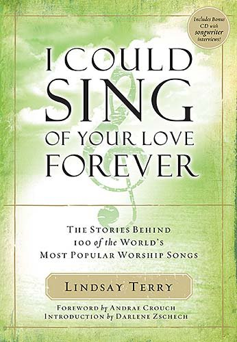 I Could Sing of Your Love Forever: Stories Behind 100 of the World's Most Popular Worship Songs - Lindsay Terry Ph.D.